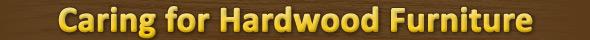 Caring for Hardwood Furniture